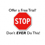Offer a Free Trial? Stop! Don't Ever Do This!