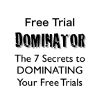 Free Trial Dominator - The 7 Secrets to DOMINATING Your Free Trials