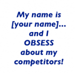 my name is your name and i obsess about my competitors 150x150 Stop Obsessing About Your Competitors
