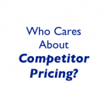 Who Cares About Competitor Pricing?