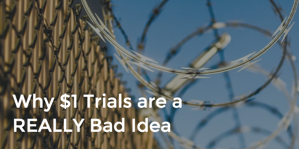 Why one dollar Trials are a REALLY Bad Idea