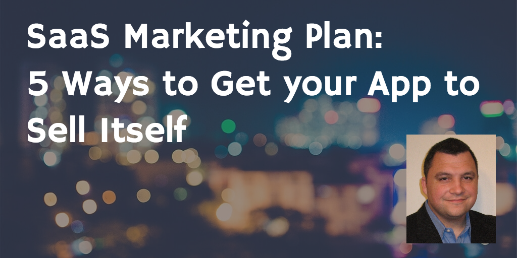 SaaS Marketing Plan - 5 Ways to Get your App to Sell Itself