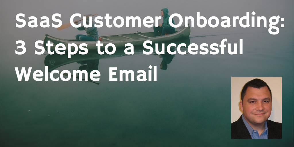 SaaS Customer Onboarding - 3 Steps to a Successful Welcome Email