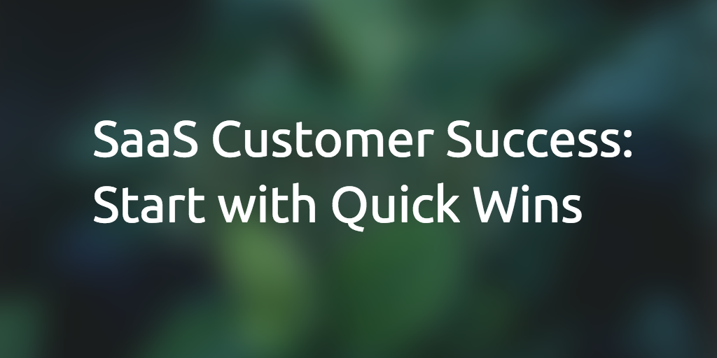 SaaS Customer Success - Start with Quick Wins