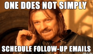 one does not simply schedule follow up emails 300x176 Autoresponders are Dead