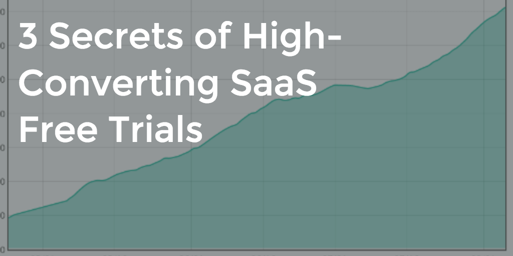 3 Secrets of High-Converting SaaS Free Trials