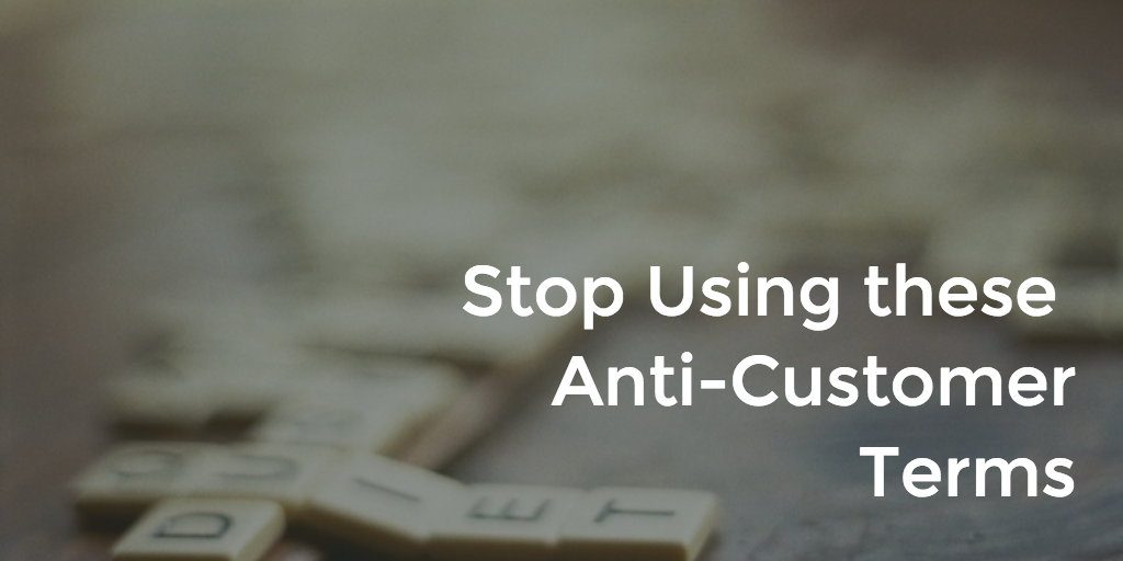 Stop Using these Anti-Customer Terms