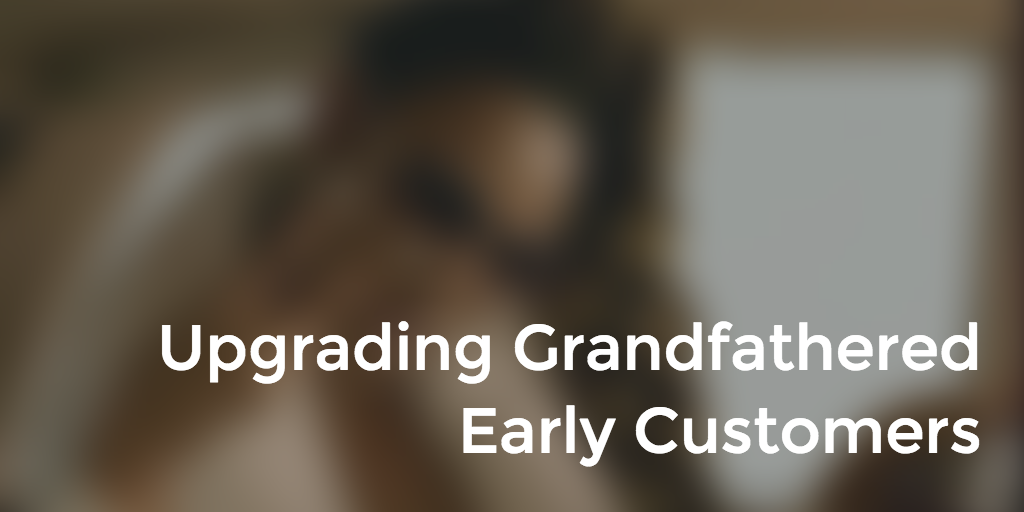 upgrading-grandfathered-early-customers