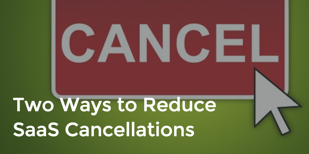 2 Ways to Reduce SaaS Cancellations