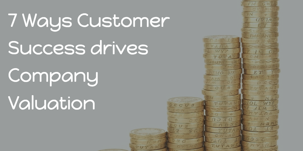 7 Ways Customer Success drives Company Valuation