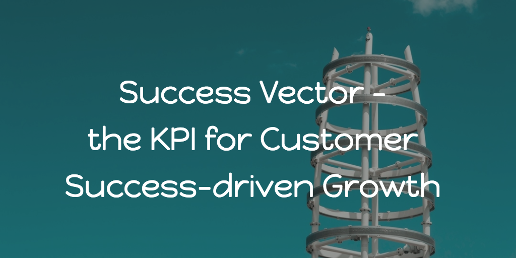 Success Vector - the KPI for Customer Success-driven Growth